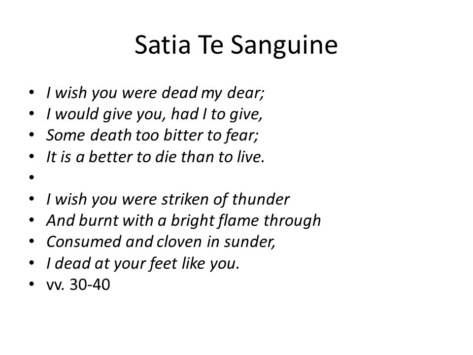 Satia Te Sanguine I wish you were dead my dear;