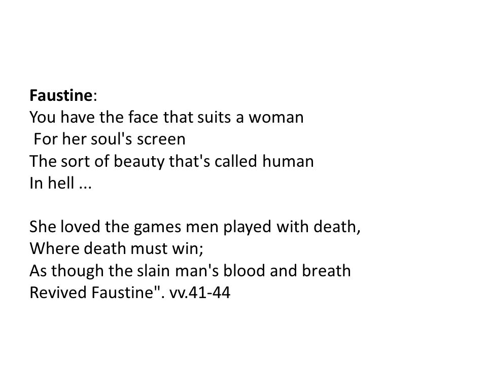 Faustine: You have the face that suits a woman For her soul s screen The sort of beauty that s called human In hell ...