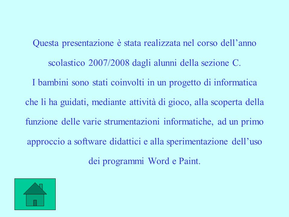 Questa presentazione è stata realizzata nel corso dell'anno scolastico 2007/2008 dagli alunni della sezione C.