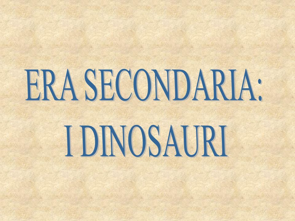 ERA SECONDARIA: I DINOSAURI