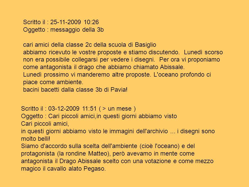 Scritto il : 25-11-2009 10:26Oggetto : messaggio della 3b. cari amici della classe 2c della scuola di Basiglio