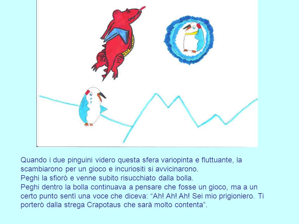 Quando i due pinguini videro questa sfera variopinta e fluttuante, la scambiarono per un gioco e incuriositi si avvicinarono.
