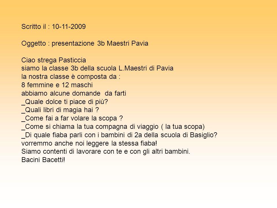Scritto il : 10-11-2009Oggetto : presentazione 3b Maestri Pavia. Ciao strega Pasticcia. siamo la classe 3b della scuola L.Maestri di Pavia.