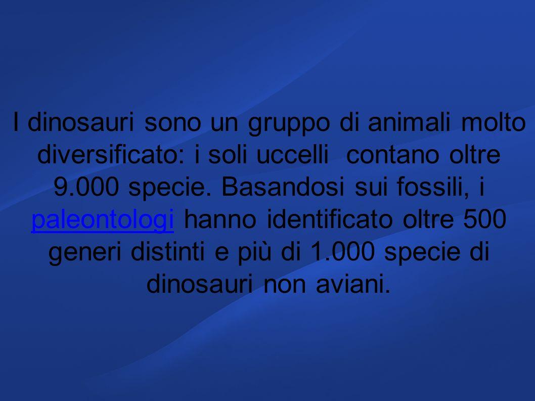 I dinosauri sono un gruppo di animali molto diversificato: i soli uccelli contano oltre 9.000 specie.
