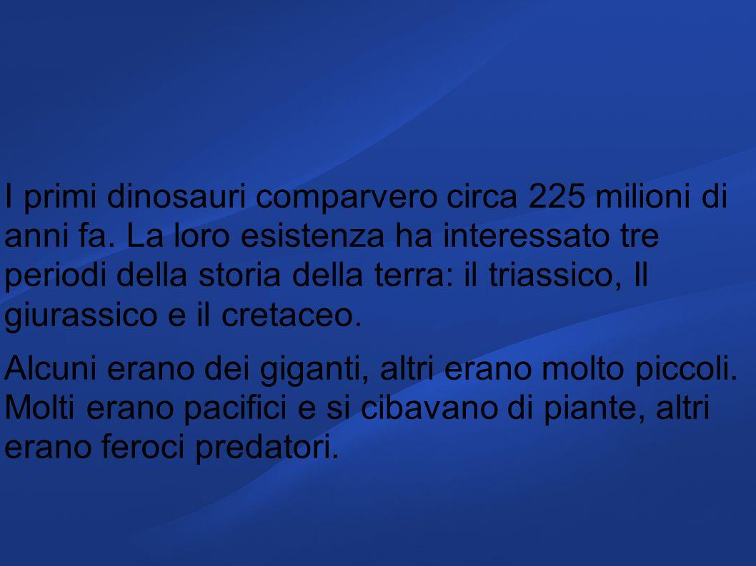I primi dinosauri comparvero circa 225 milioni di anni fa
