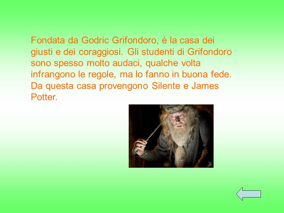 Fondata da Godric Grifondoro, è la casa dei giusti e dei coraggiosi