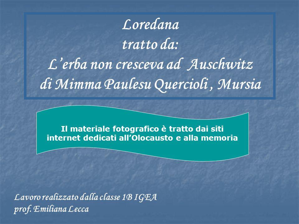 Loredana tratto da: L'erba non cresceva ad Auschwitz di Mimma Paulesu Quercioli , Mursia