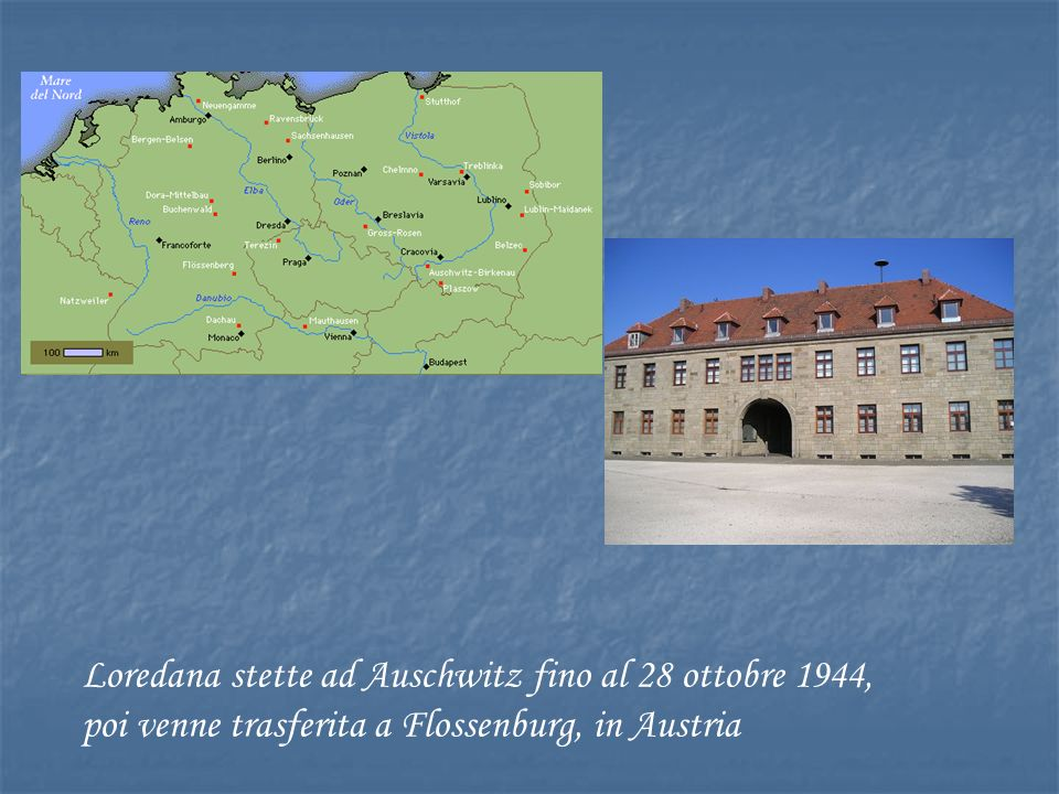 Loredana stette ad Auschwitz fino al 28 ottobre 1944, poi venne trasferita a Flossenburg, in Austria