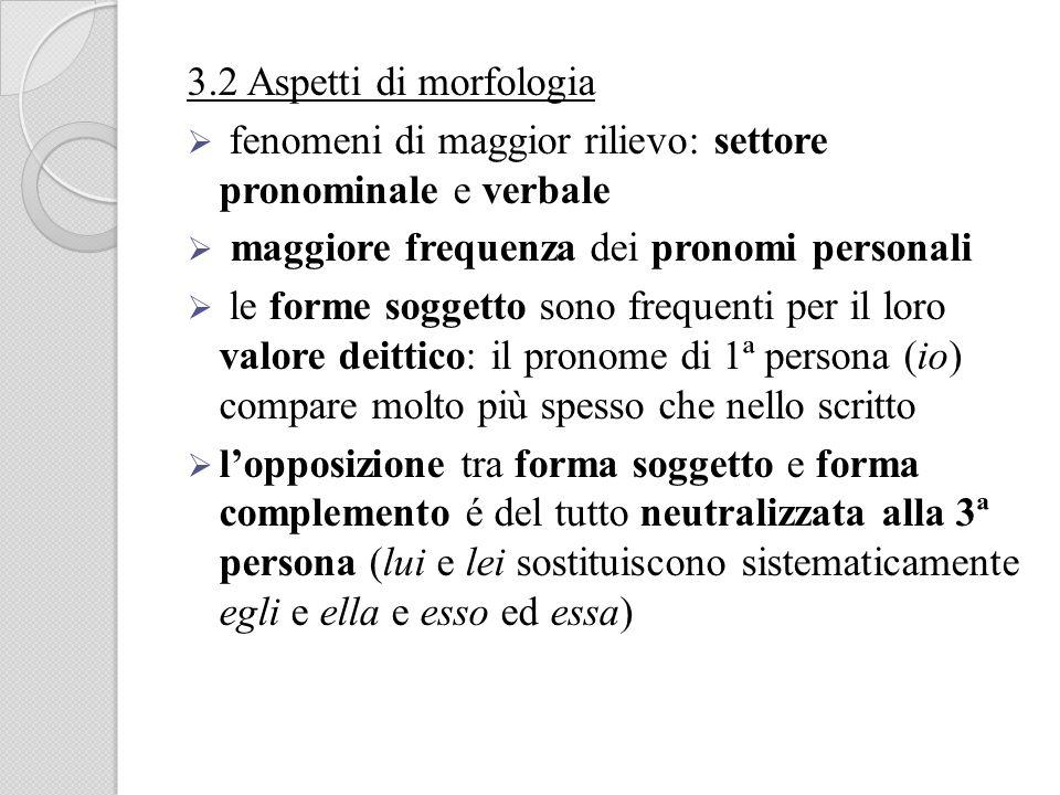 3.2 Aspetti di morfologia fenomeni di maggior rilievo: settore pronominale e verbale. maggiore frequenza dei pronomi personali.