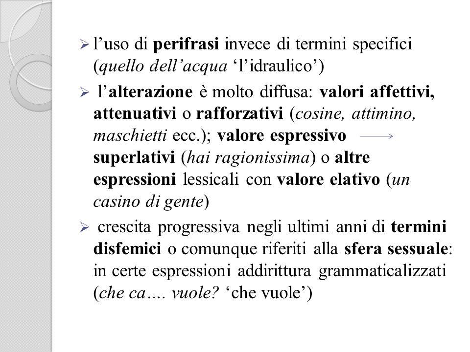 l'uso di perifrasi invece di termini specifici (quello dell'acqua 'l'idraulico')