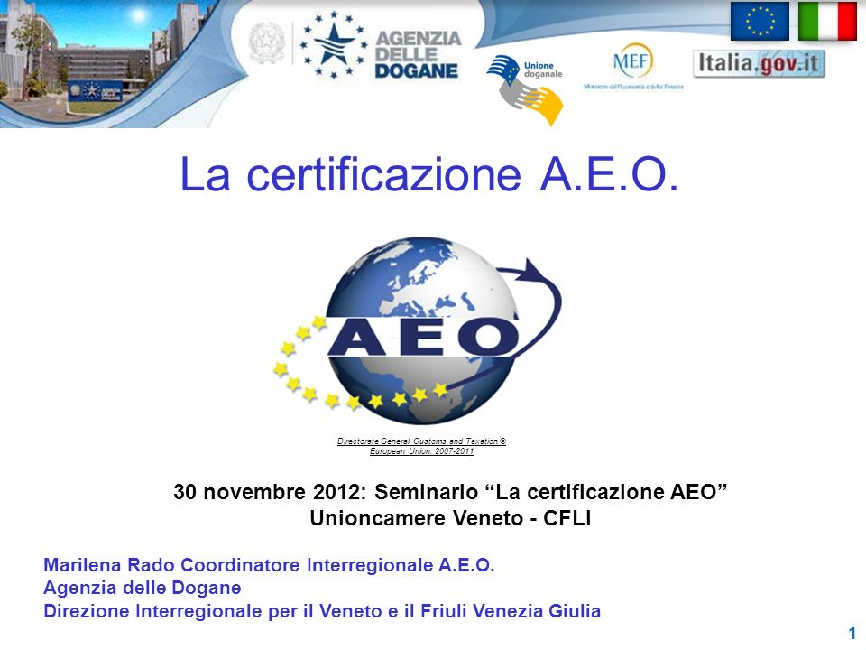 La certificazione A.E.O. Directorate General Customs and Taxation © European Union, 2007-2011. 30 novembre 2012: Seminario La certificazione AEO