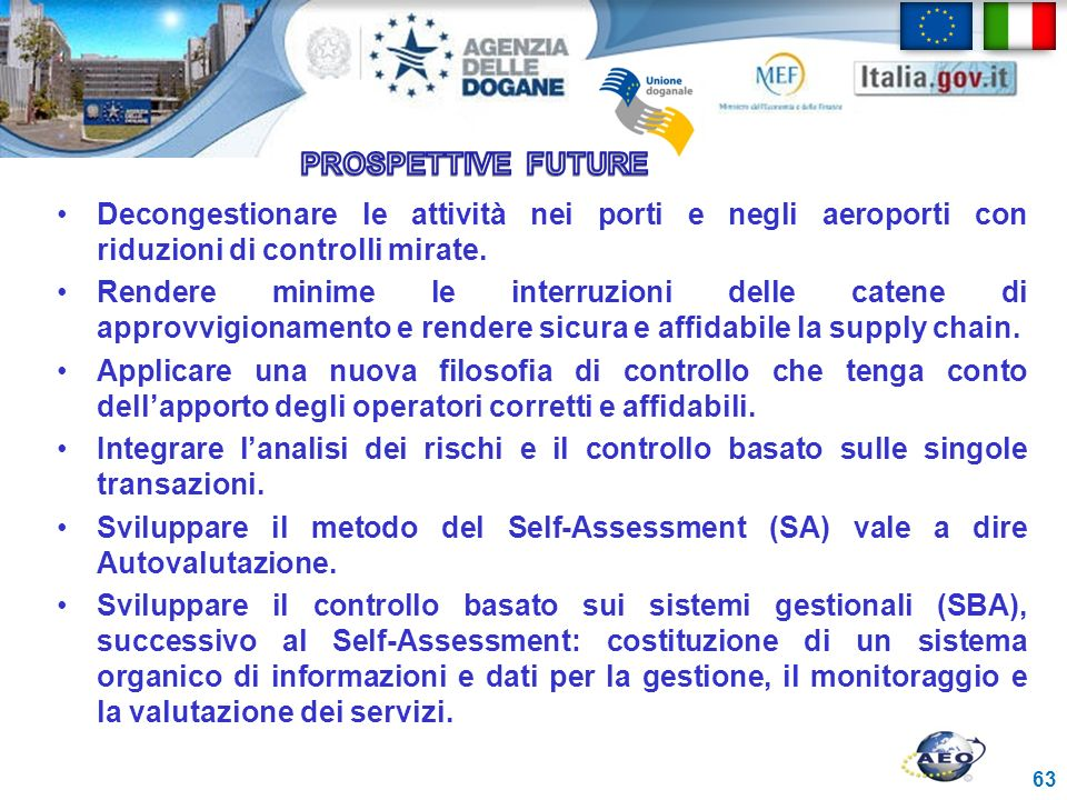PROSPETTIVE FUTURE Decongestionare le attività nei porti e negli aeroporti con riduzioni di controlli mirate.