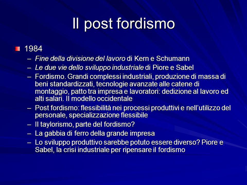 Il post fordismo 1984. Fine della divisione del lavoro di Kern e Schumann. Le due vie dello sviluppo industriale di Piore e Sabel.