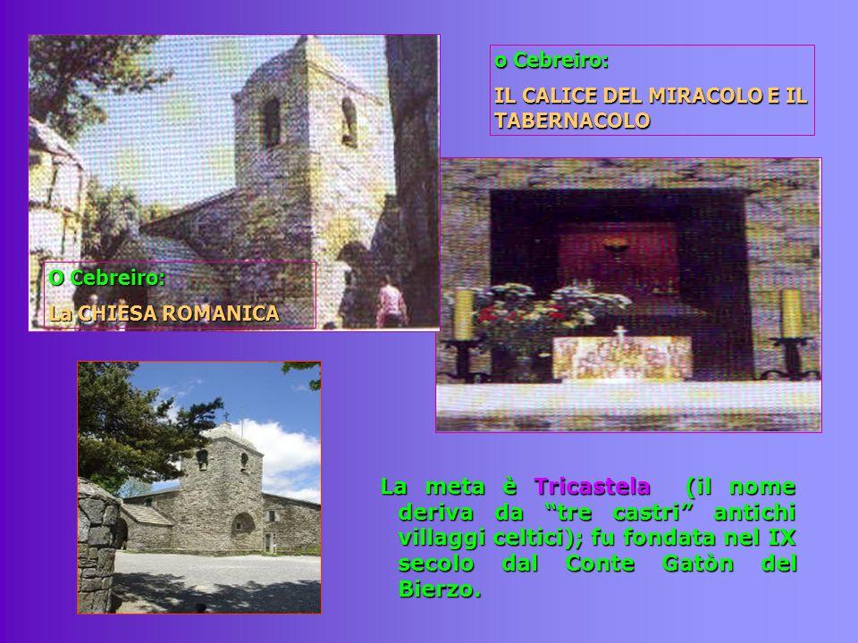 o Cebreiro: IL CALICE DEL MIRACOLO E IL TABERNACOLO. O Cebreiro: La CHIESA ROMANICA.