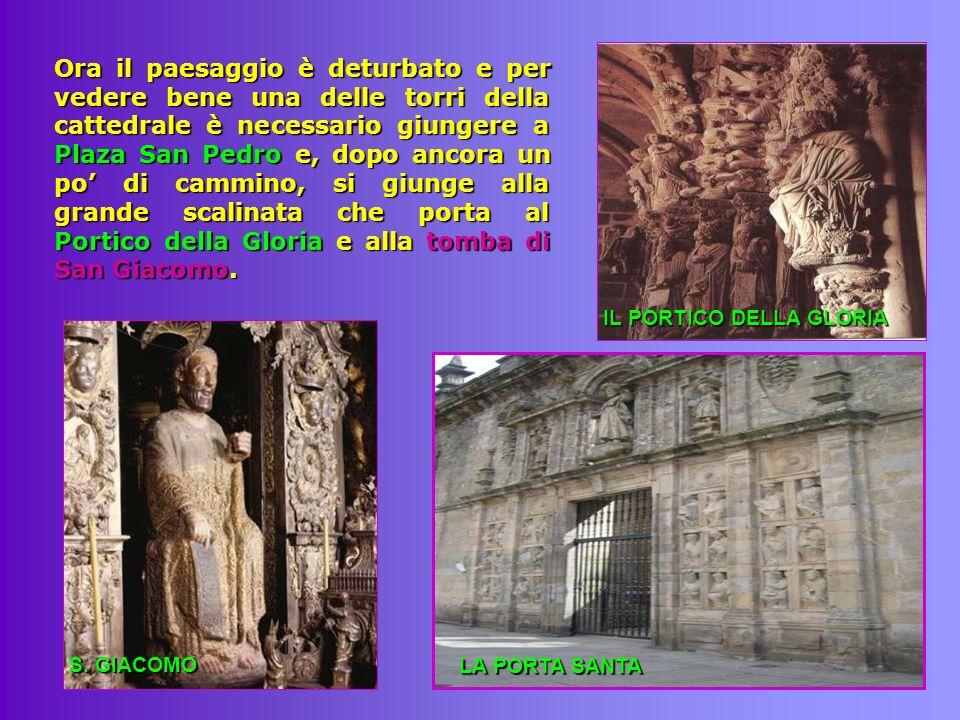 Ora il paesaggio è deturbato e per vedere bene una delle torri della cattedrale è necessario giungere a Plaza San Pedro e, dopo ancora un po' di cammino, si giunge alla grande scalinata che porta al Portico della Gloria e alla tomba di San Giacomo.