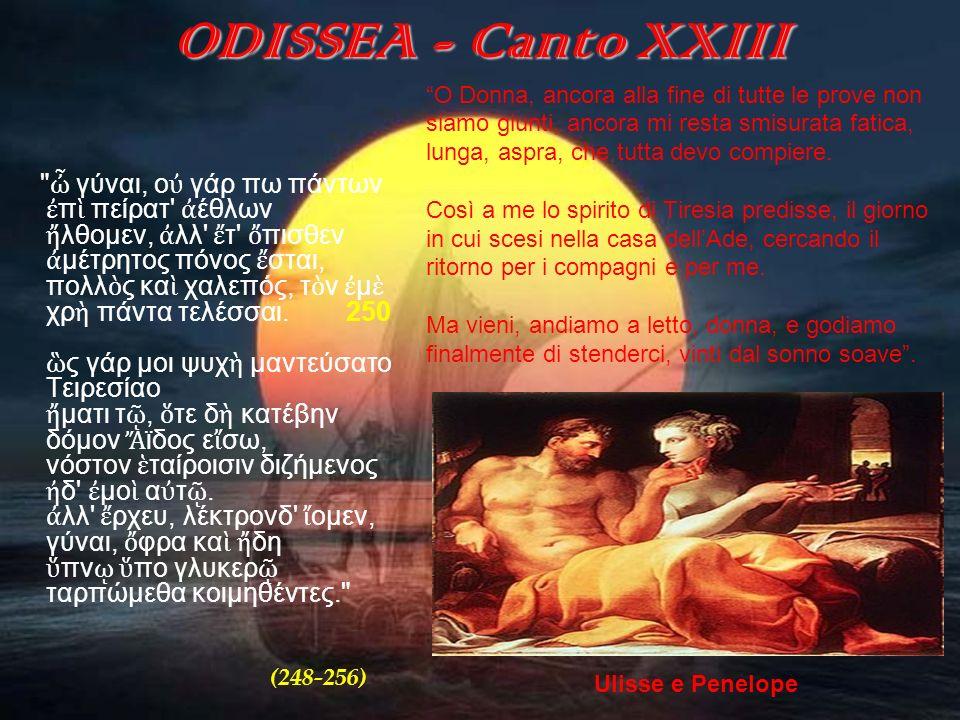 ODISSEA - Canto XXIII O Donna, ancora alla fine di tutte le prove non. siamo giunti, ancora mi resta smisurata fatica,