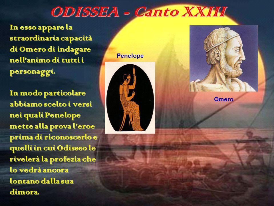 ODISSEA - Canto XXIII In esso appare la straordinaria capacità di Omero di indagare nell'animo di tutti i personaggi.