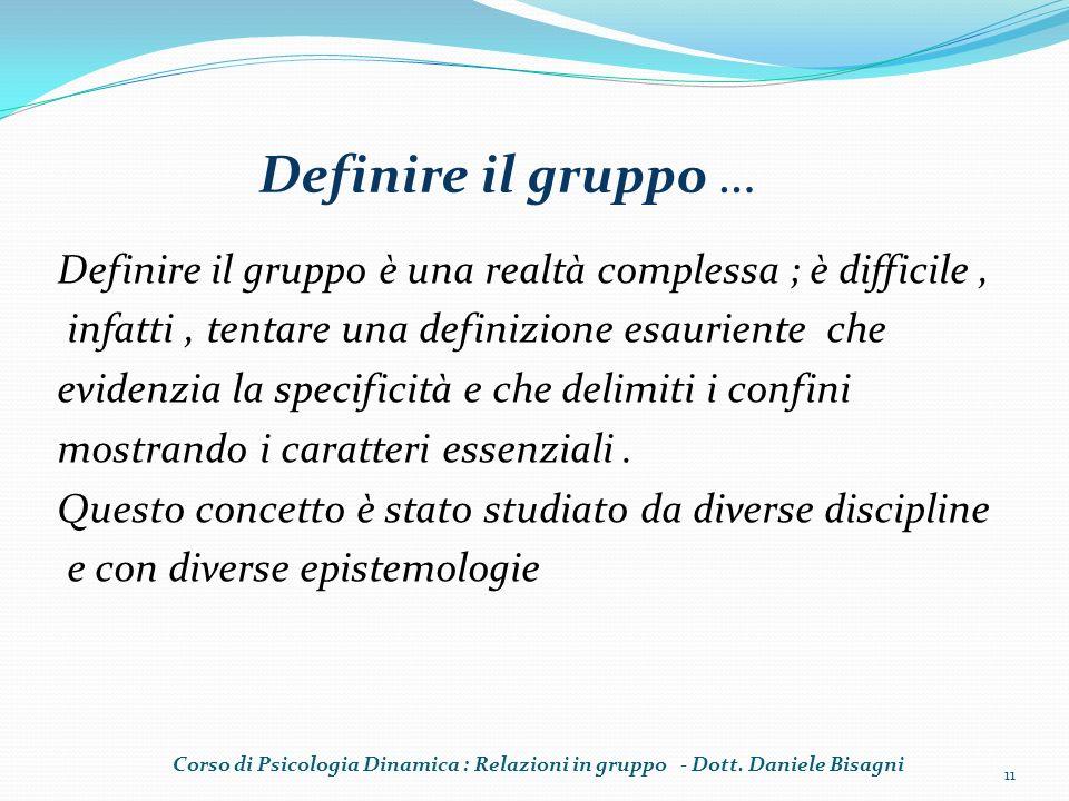 Definire il gruppo … Definire il gruppo è una realtà complessa ; è difficile , infatti , tentare una definizione esauriente che.