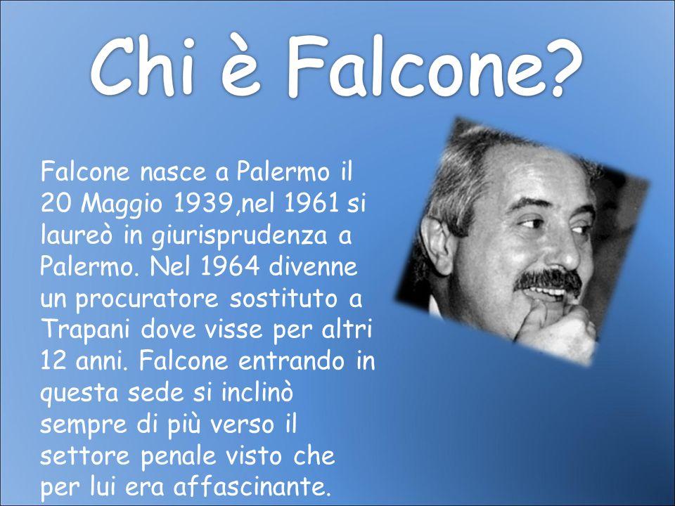 Falcone nasce a Palermo il 20 Maggio 1939,nel 1961 si laureò in giurisprudenza a Palermo.