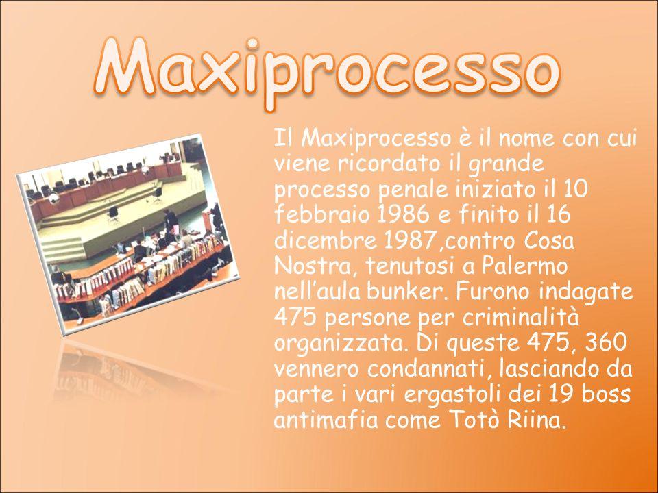 Il Maxiprocesso è il nome con cui viene ricordato il grande processo penale iniziato il 10 febbraio 1986 e finito il 16 dicembre 1987,contro Cosa Nostra, tenutosi a Palermo nell'aula bunker.