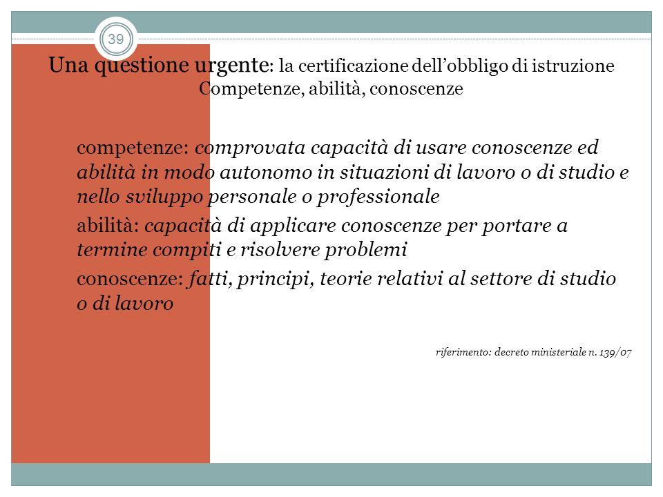 Una questione urgente: la certificazione dell'obbligo di istruzione Competenze, abilità, conoscenze