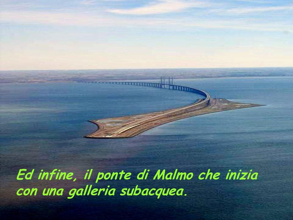 Ed infine, il ponte di Malmo che inizia con una galleria subacquea.