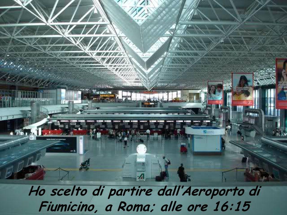 Ho scelto di partire dall'Aeroporto di Fiumicino, a Roma; alle ore 16:15