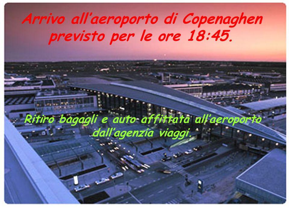 Arrivo all'aeroporto di Copenaghen previsto per le ore 18:45.