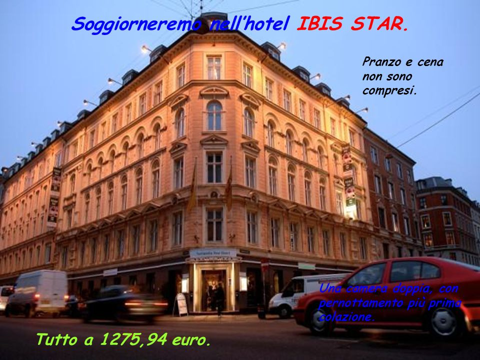 Soggiorneremo nell'hotel IBIS STAR.