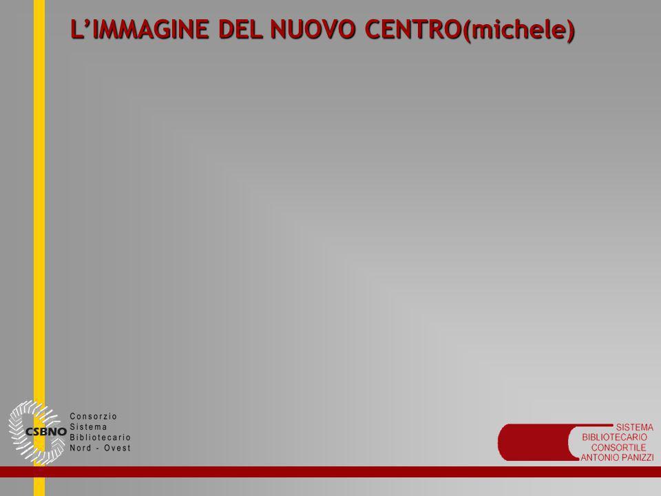 L'IMMAGINE DEL NUOVO CENTRO(michele)