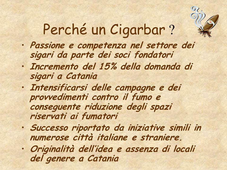 Perché un Cigarbar Passione e competenza nel settore dei sigari da parte dei soci fondatori. Incremento del 15% della domanda di sigari a Catania.