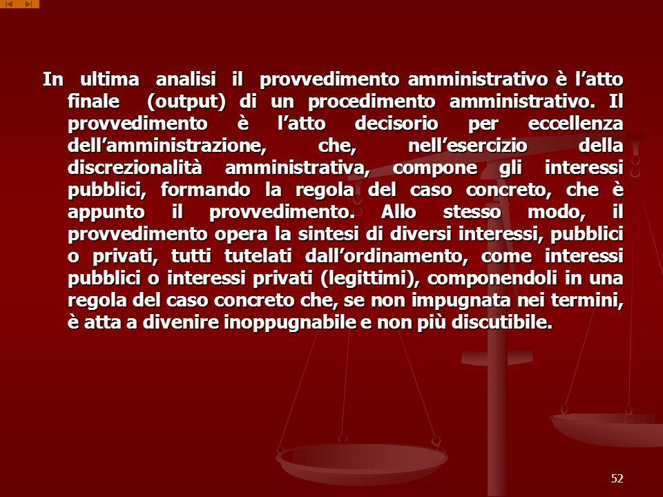 In ultima analisi il provvedimento amministrativo è l'atto finale (output) di un procedimento amministrativo.