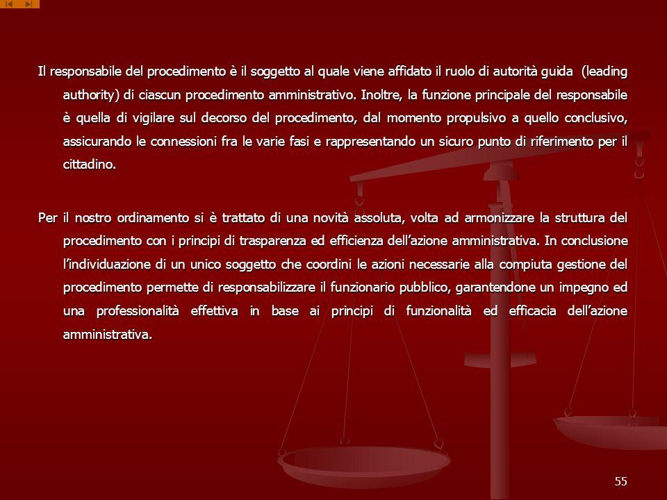 Il responsabile del procedimento è il soggetto al quale viene affidato il ruolo di autorità guida (leading authority) di ciascun procedimento amministrativo.