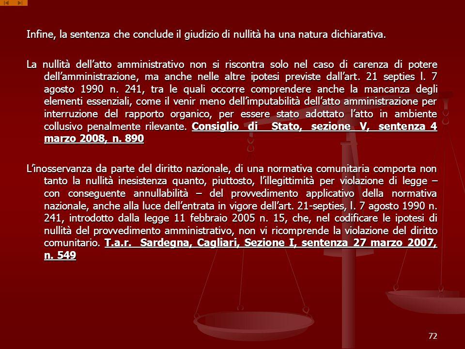Infine, la sentenza che conclude il giudizio di nullità ha una natura dichiarativa.