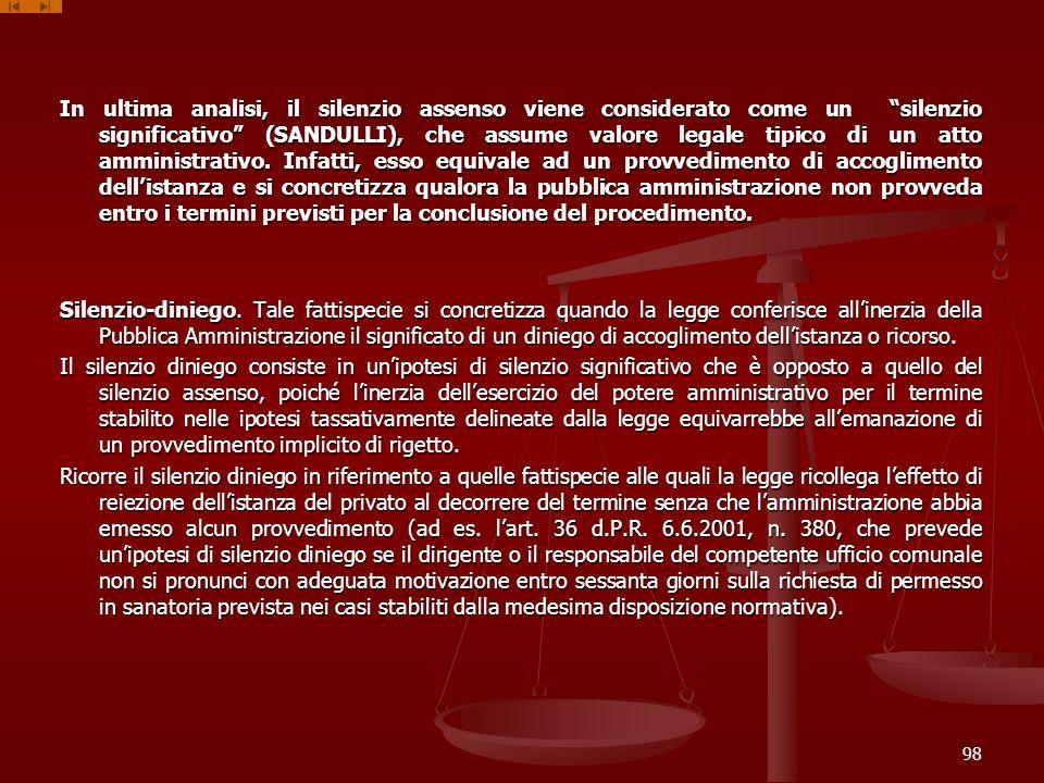 In ultima analisi, il silenzio assenso viene considerato come un silenzio significativo (SANDULLI), che assume valore legale tipico di un atto amministrativo.
