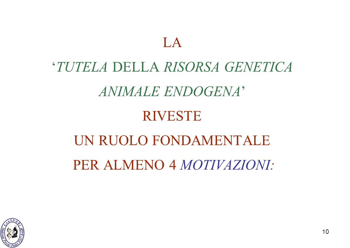 LA 'TUTELA DELLA RISORSA GENETICA ANIMALE ENDOGENA' RIVESTE UN RUOLO FONDAMENTALE PER ALMENO 4 MOTIVAZIONI: