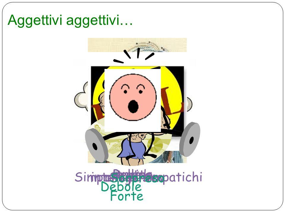 Aggettivi aggettivi… stupido Brutta Bella Simpatico/ simpatichi