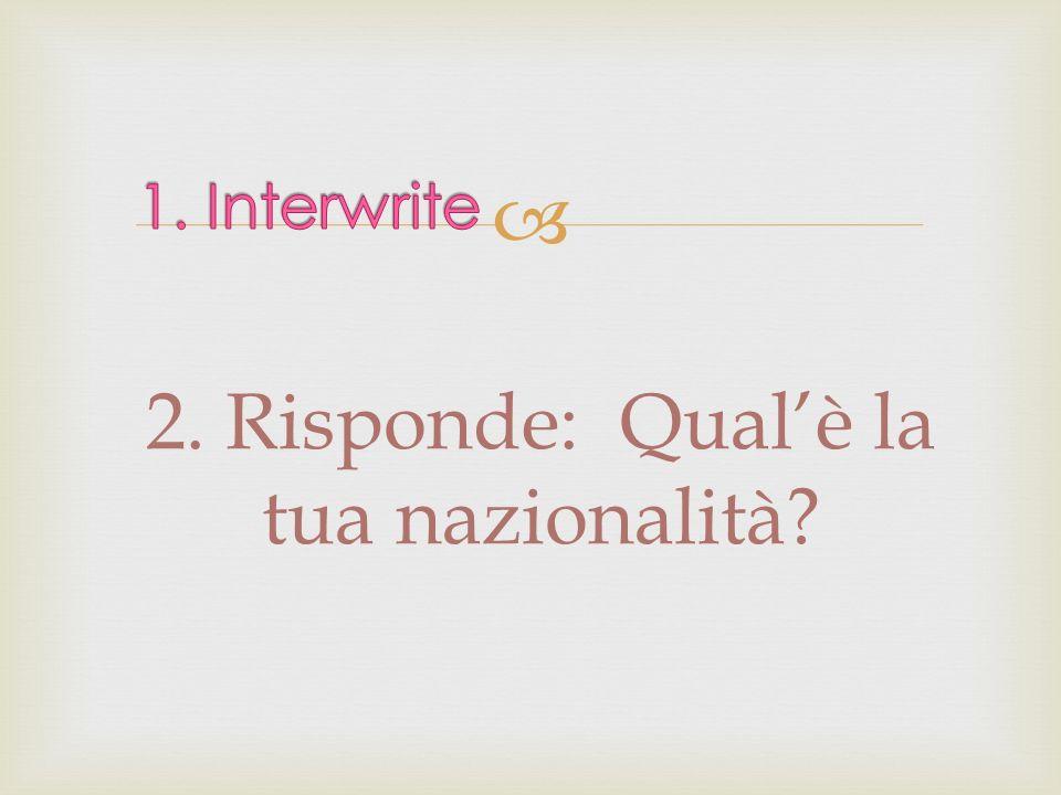 2. Risponde: Qual'è la tua nazionalità