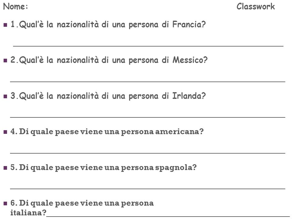 Nome: Classwork 1.Qual'è la nazionalità di una persona di Francia _____________________________________________________.