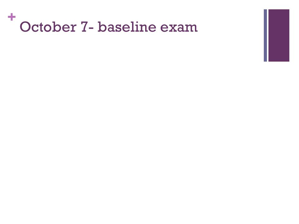 October 7- baseline exam