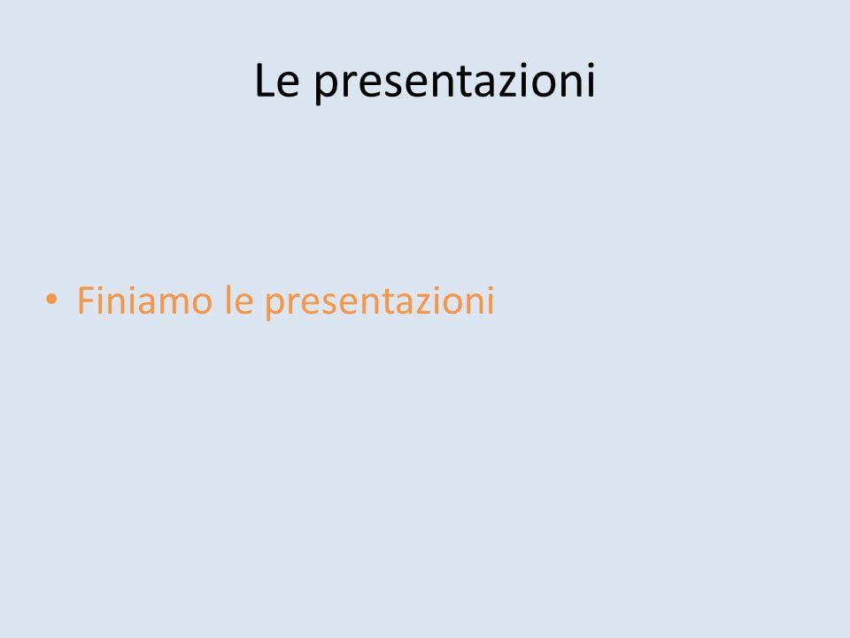 Le presentazioni Finiamo le presentazioni