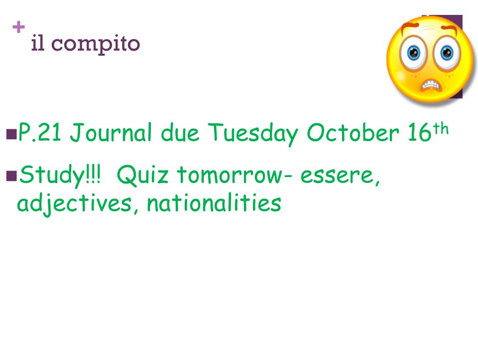 il compito P.21 Journal due Tuesday October 16th. Study!!.