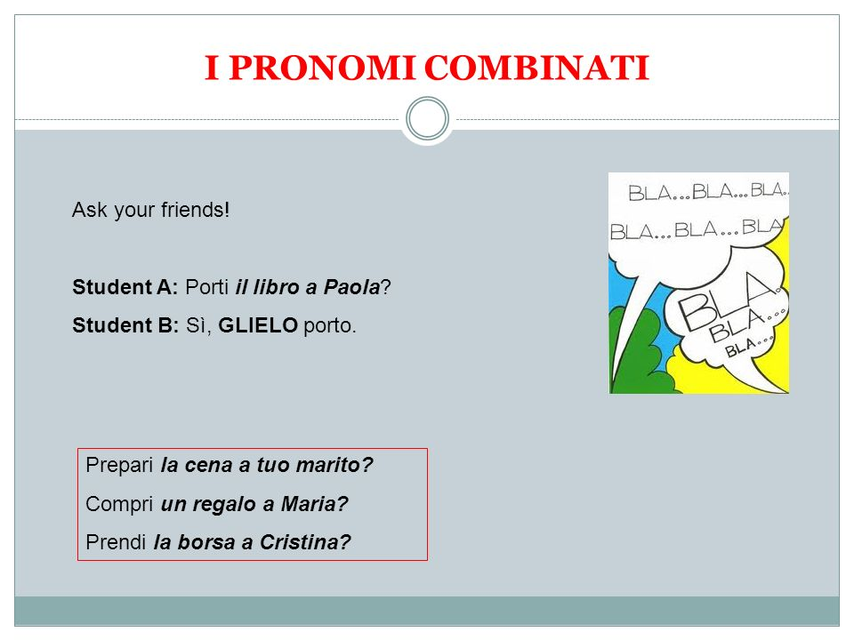 I PRONOMI COMBINATI Ask your friends!