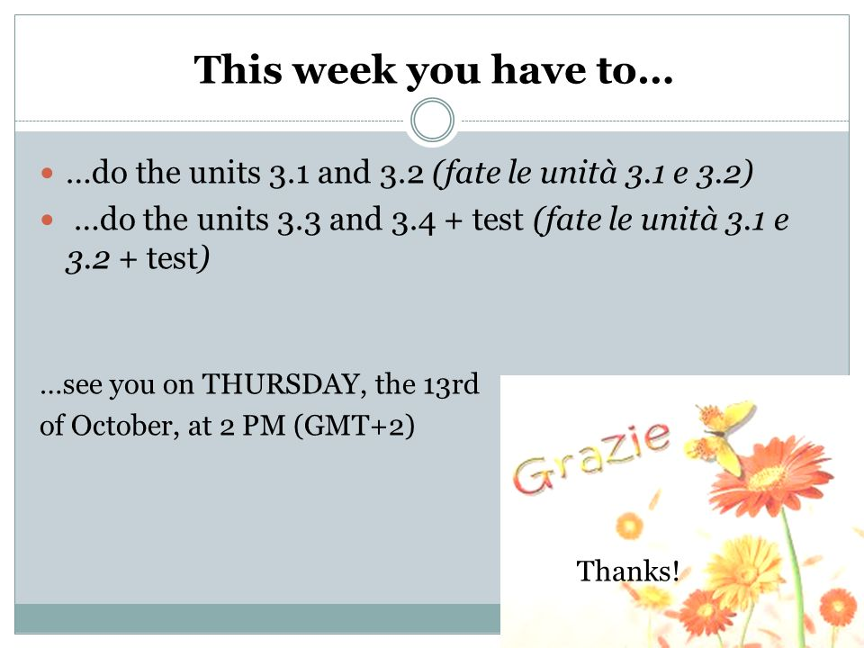 This week you have to… …do the units 3.1 and 3.2 (fate le unità 3.1 e 3.2) …do the units 3.3 and 3.4 + test (fate le unità 3.1 e 3.2 + test)