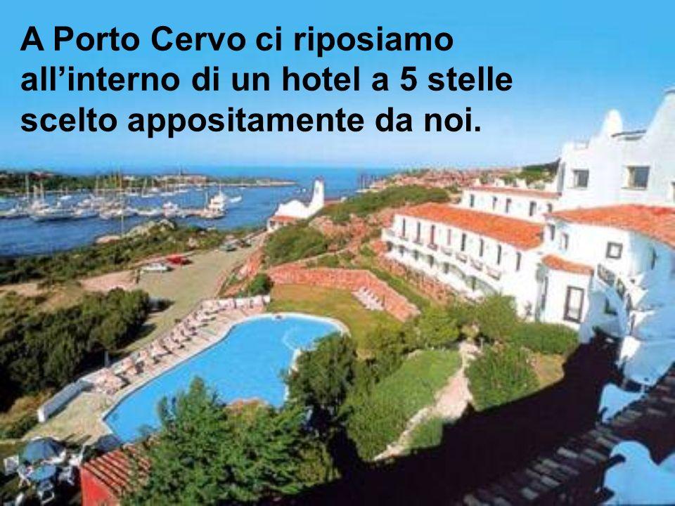 A Porto Cervo ci riposiamo all'interno di un hotel a 5 stelle scelto appositamente da noi.