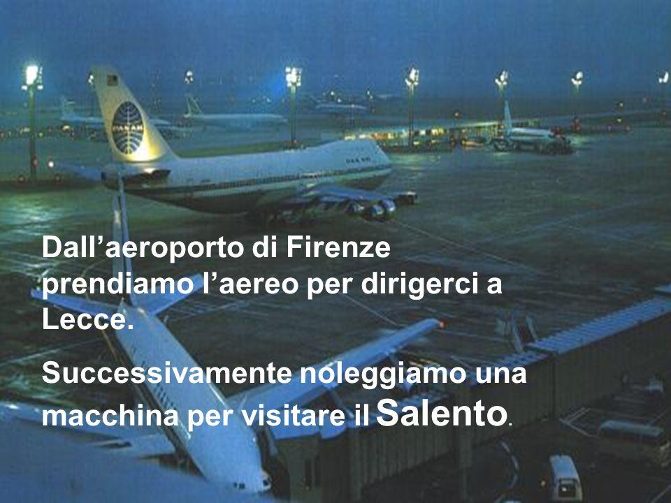 Dall'aeroporto di Firenze prendiamo l'aereo per dirigerci a Lecce.