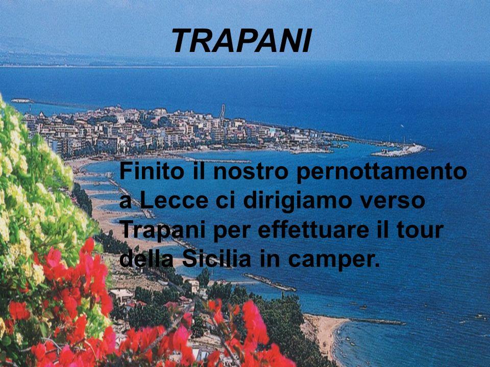 TRAPANI Finito il nostro pernottamento a Lecce ci dirigiamo verso Trapani per effettuare il tour della Sicilia in camper.