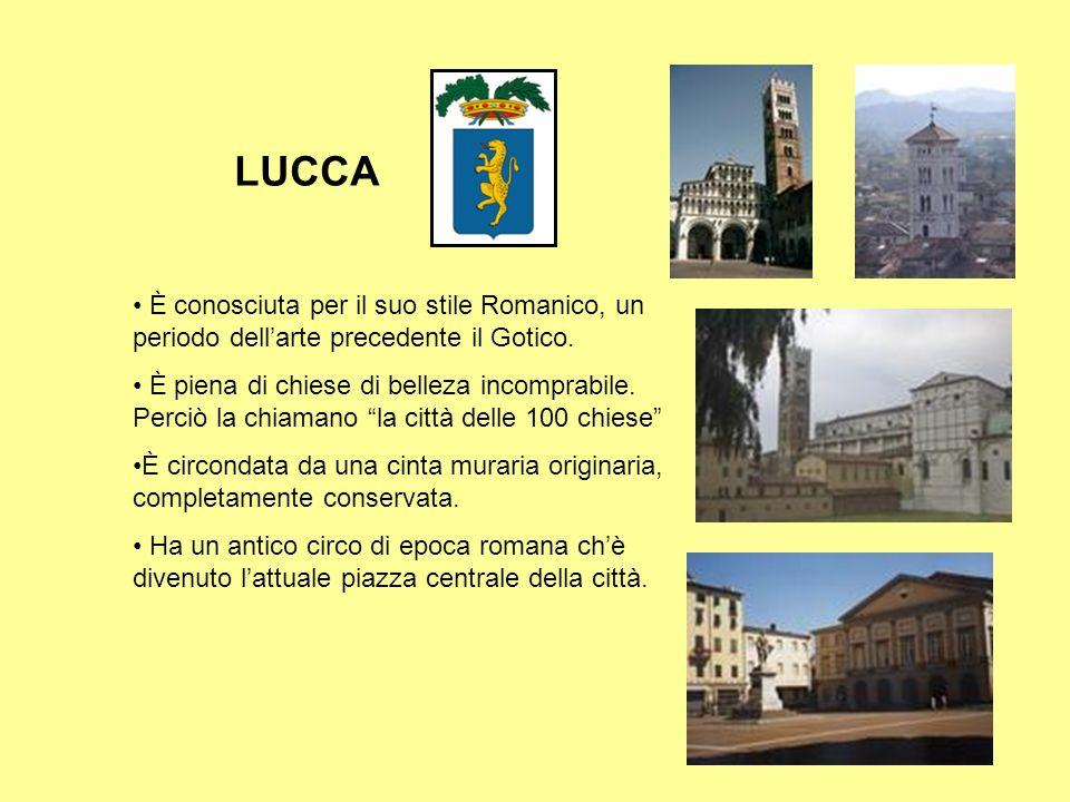 LUCCA È conosciuta per il suo stile Romanico, un periodo dell'arte precedente il Gotico.