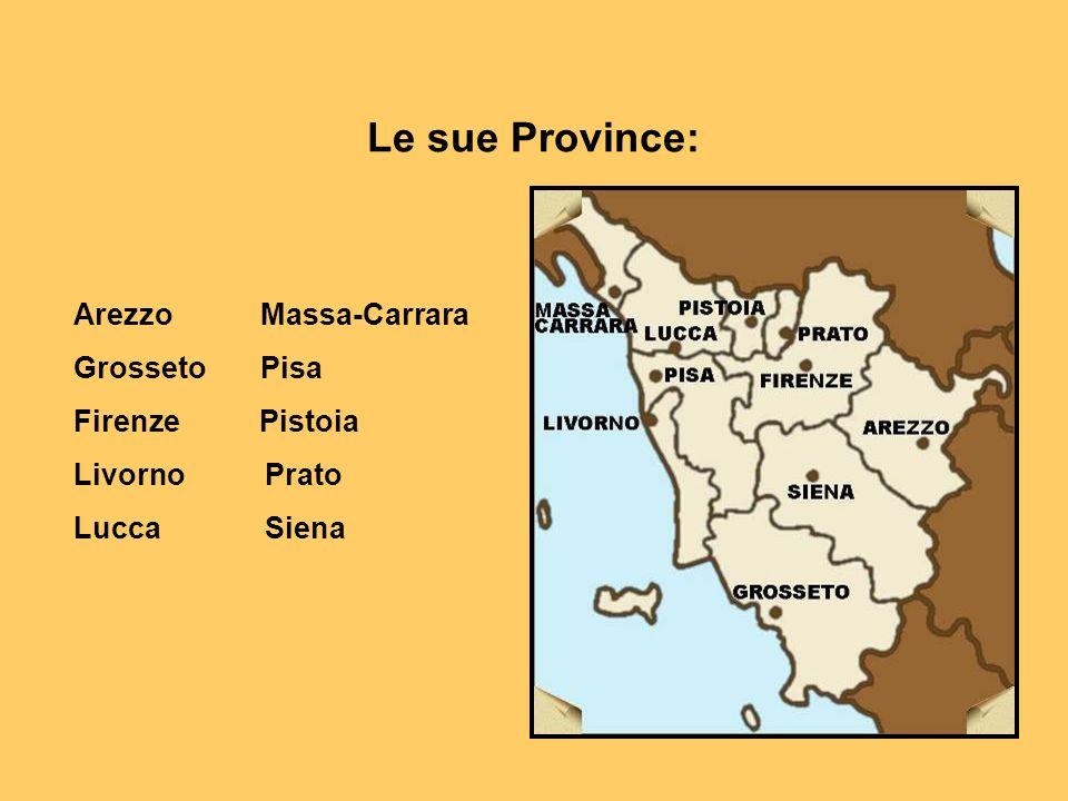 Le sue Province: Arezzo Massa-Carrara Grosseto Pisa Firenze Pistoia