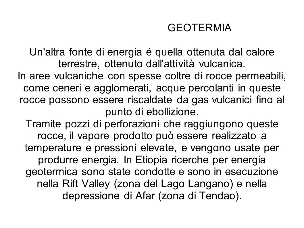 GEOTERMIA Un altra fonte di energia é quella ottenuta dal calore terrestre, ottenuto dall attività vulcanica.
